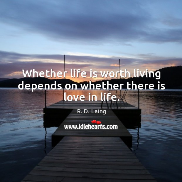 Whether life is worth living depends on whether there is love in life. Image