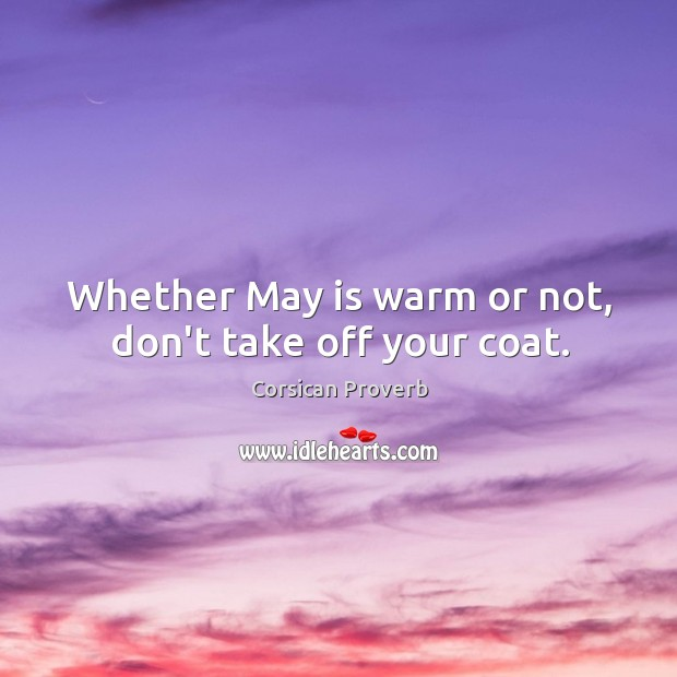 Image, Whether may is warm or not, don't take off your coat.