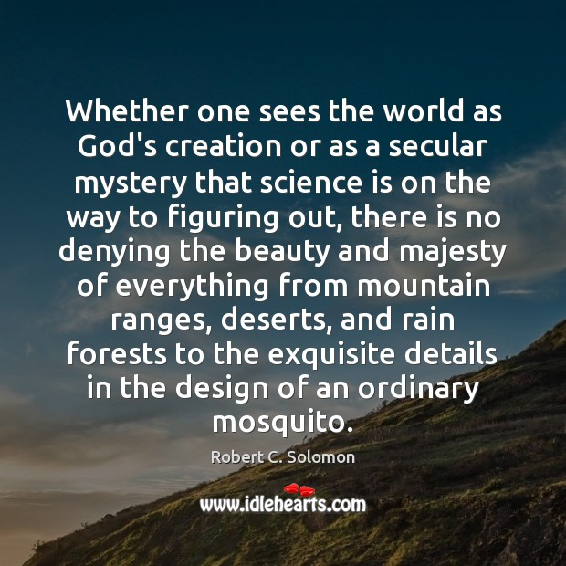Whether one sees the world as God's creation or as a secular Science Quotes Image