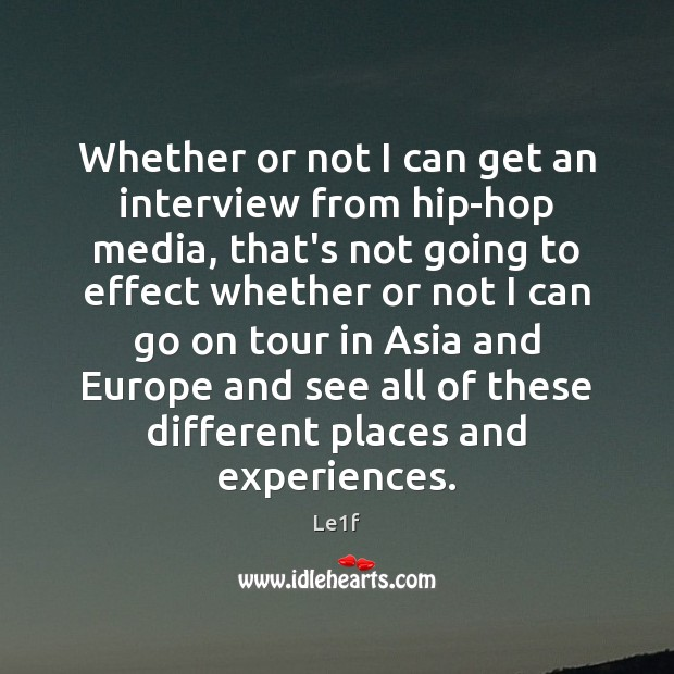 Whether or not I can get an interview from hip-hop media, that's Le1f Picture Quote