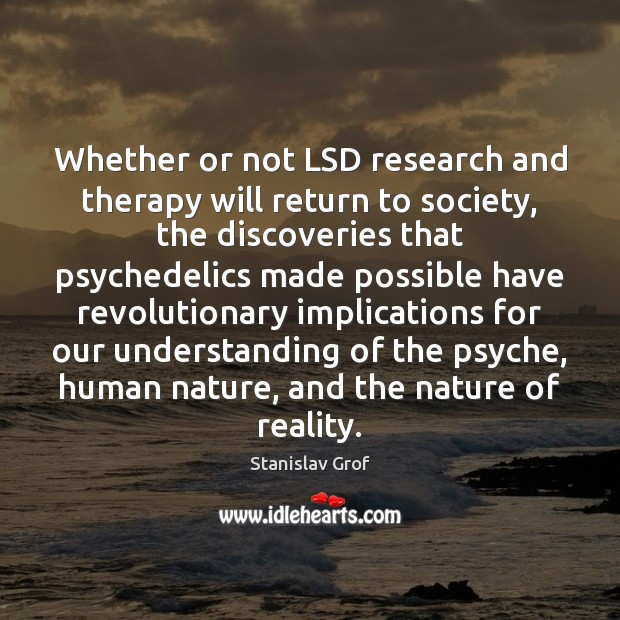 Whether or not LSD research and therapy will return to society, the Stanislav Grof Picture Quote