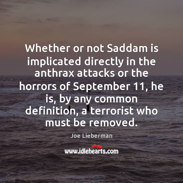 Whether or not Saddam is implicated directly in the anthrax attacks or Joe Lieberman Picture Quote