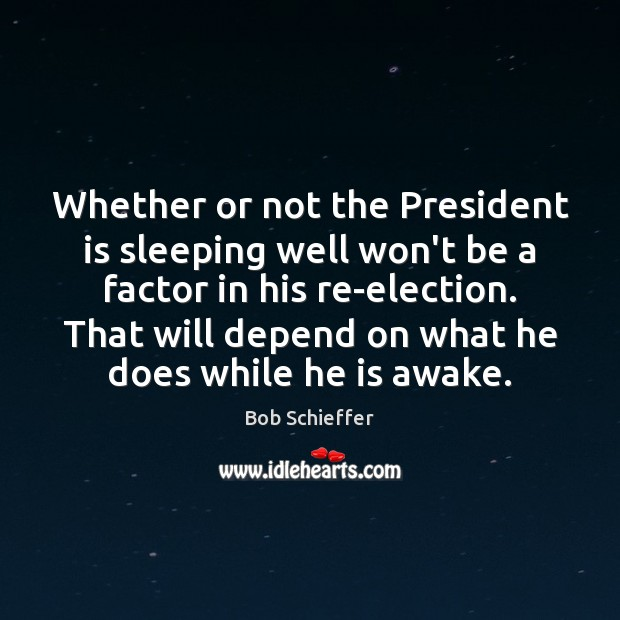 Image, Whether or not the President is sleeping well won't be a factor