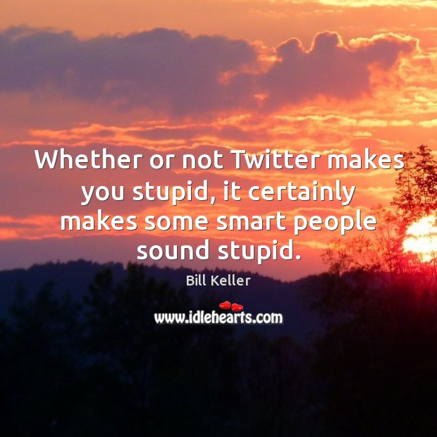 Image, Whether or not Twitter makes you stupid, it certainly makes some smart