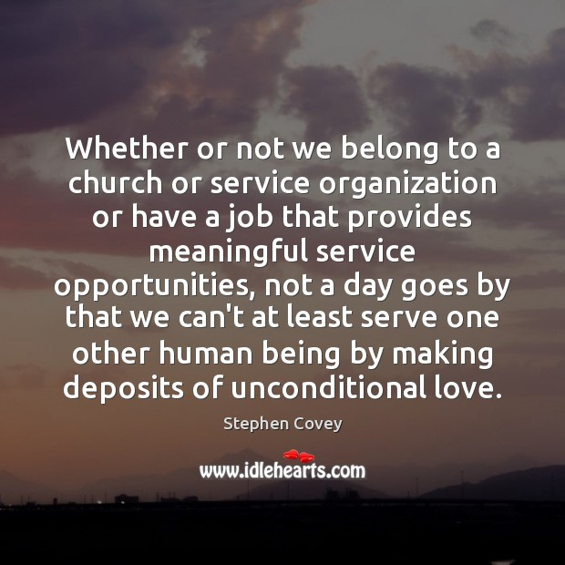 Whether or not we belong to a church or service organization or Stephen Covey Picture Quote