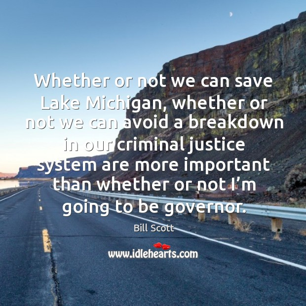 Image, Whether or not we can save lake michigan, whether or not we can avoid a breakdown in our criminal justice