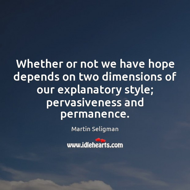 Whether or not we have hope depends on two dimensions of our Martin Seligman Picture Quote