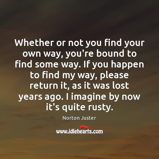 Image, Whether or not you find your own way, you're bound to find