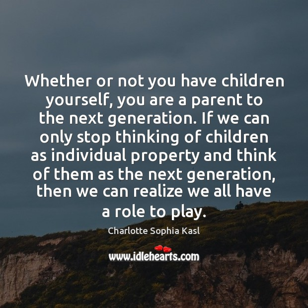 Image, Whether or not you have children yourself, you are a parent to