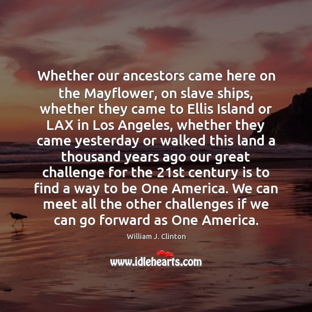 Image, Whether our ancestors came here on the Mayflower, on slave ships, whether