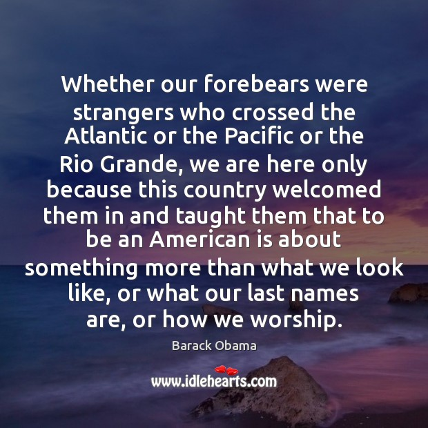 Image, Whether our forebears were strangers who crossed the Atlantic or the Pacific