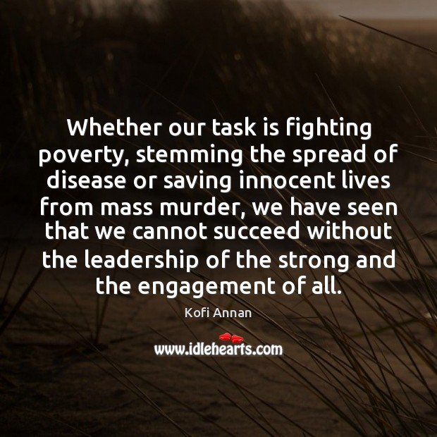 Whether our task is fighting poverty, stemming the spread of disease or Engagement Quotes Image