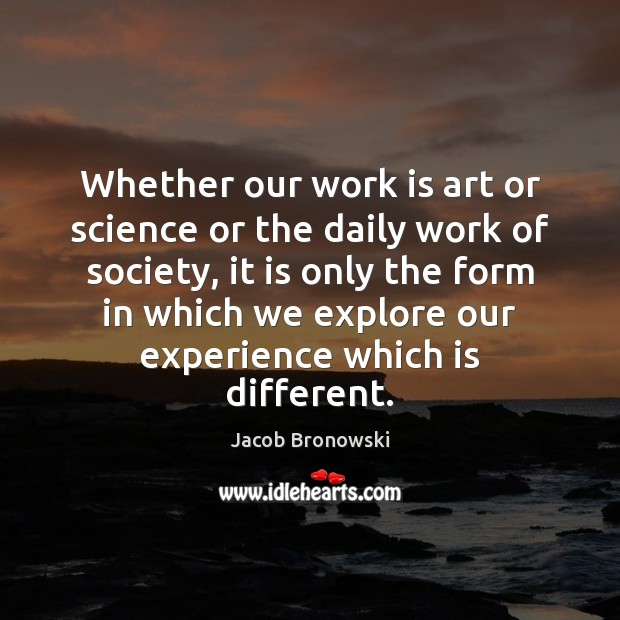 Whether our work is art or science or the daily work of Image