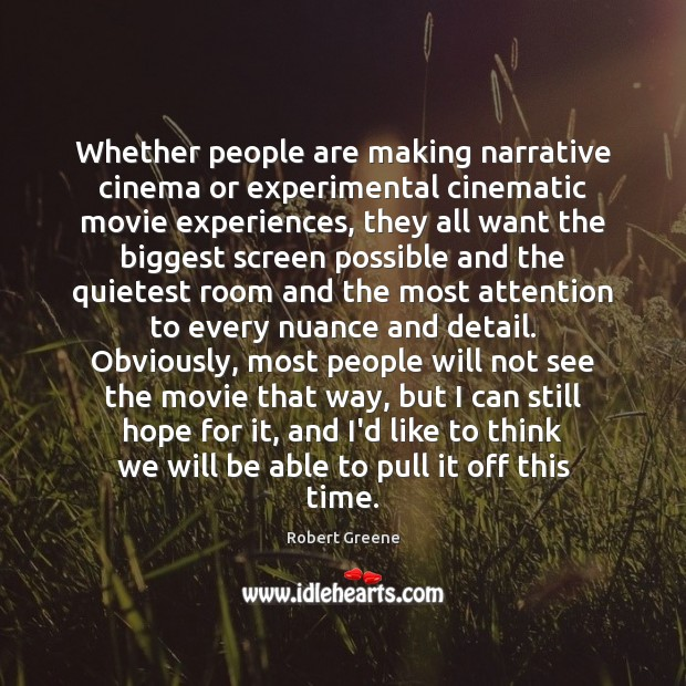 Image, Whether people are making narrative cinema or experimental cinematic movie experiences, they