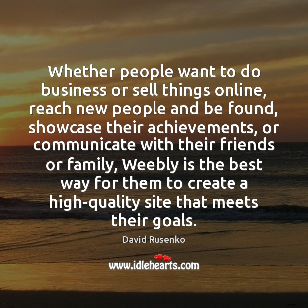 Whether people want to do business or sell things online, reach new Communication Quotes Image