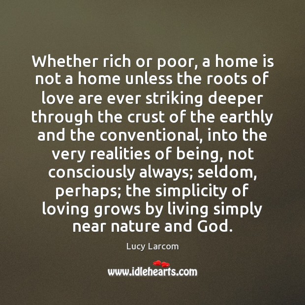 Whether rich or poor, a home is not a home unless the Home Quotes Image