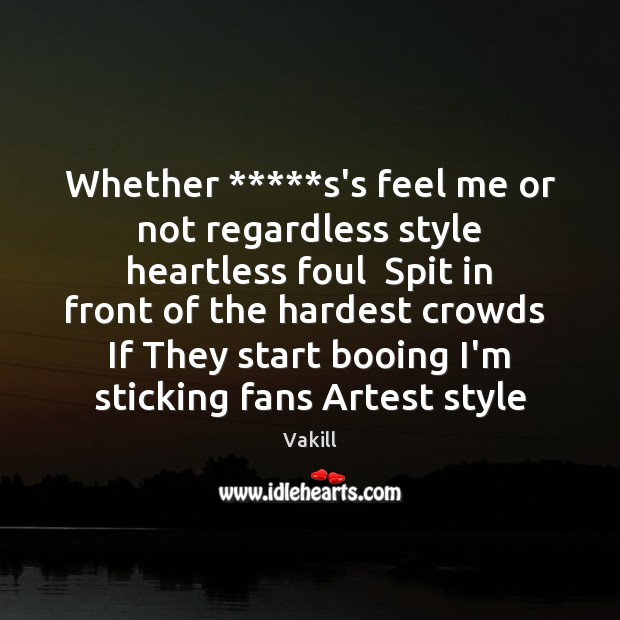 Whether *****s's feel me or not regardless style heartless foul  Spit in Image