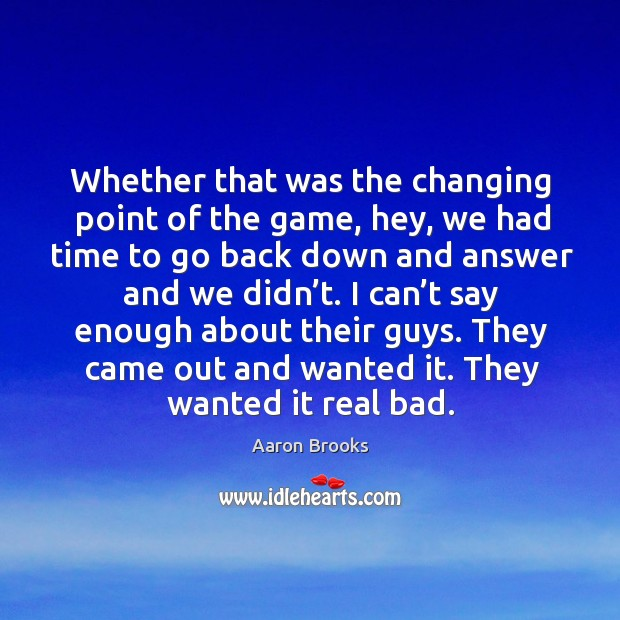 Image, Whether that was the changing point of the game, hey, we had time to go back down and answer and we didn't.