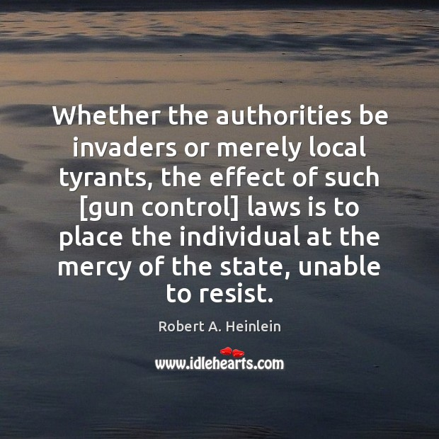 Whether the authorities be invaders or merely local tyrants, the effect of Image