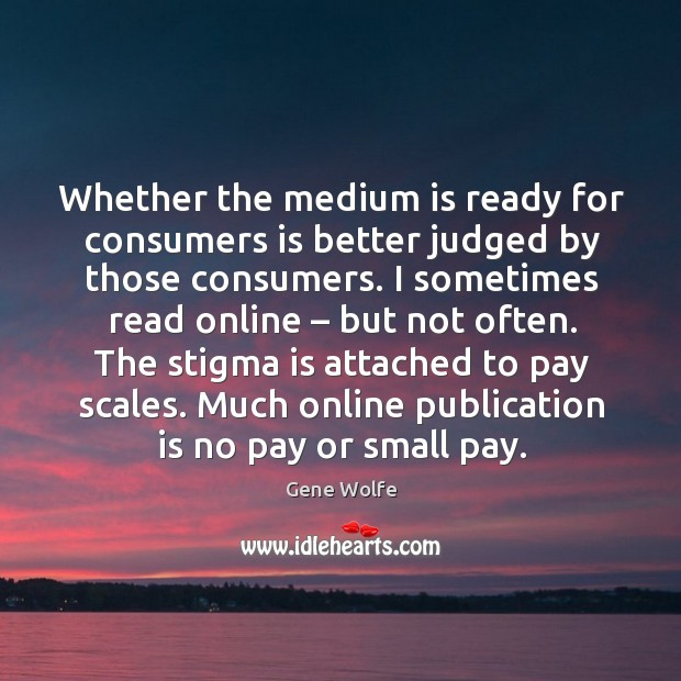Image, Whether the medium is ready for consumers is better judged by those consumers.