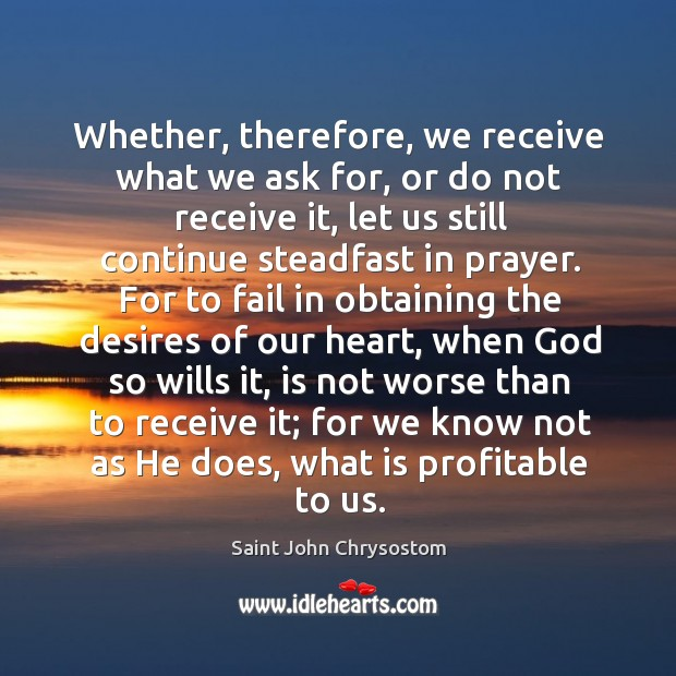 Image, Whether, therefore, we receive what we ask for, or do not receive