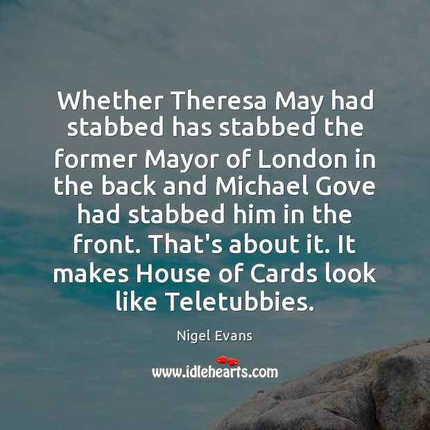 Whether Theresa May had stabbed has stabbed the former Mayor of London Image