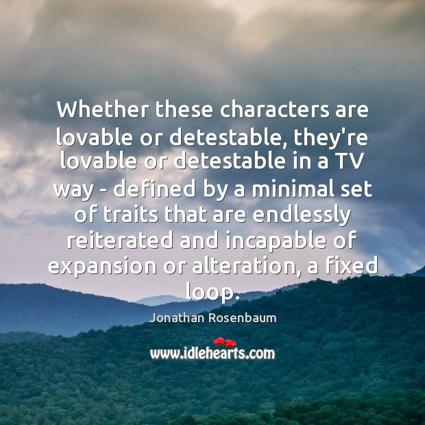 Image, Whether these characters are lovable or detestable, they're lovable or detestable in
