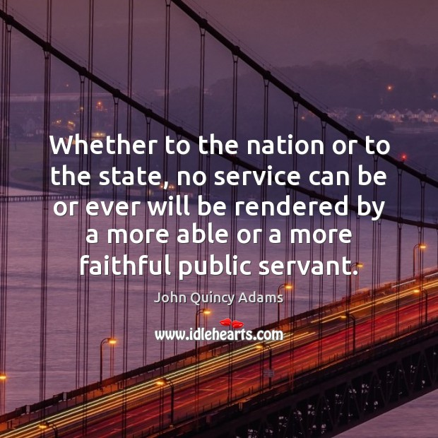John Quincy Adams Picture Quote image saying: Whether to the nation or to the state, no service can be