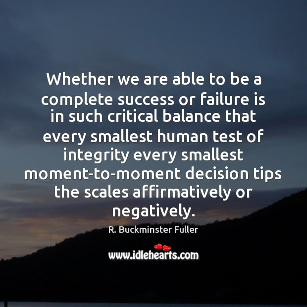 Whether we are able to be a complete success or failure is R. Buckminster Fuller Picture Quote