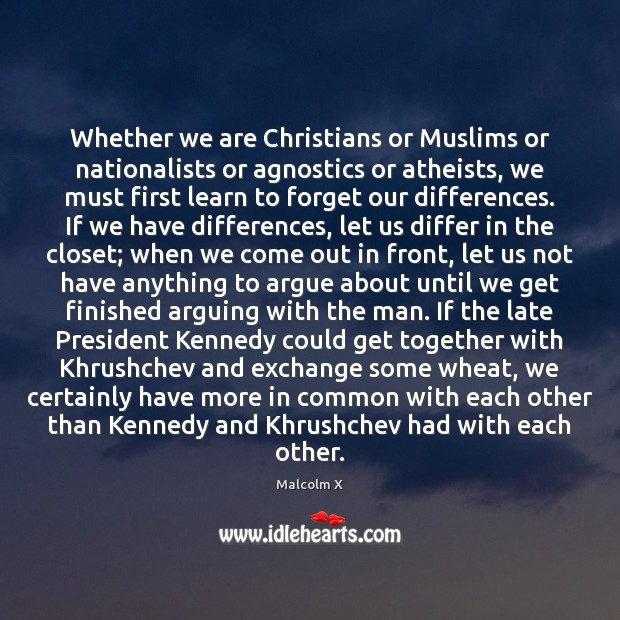 Image, Whether we are Christians or Muslims or nationalists or agnostics or atheists,