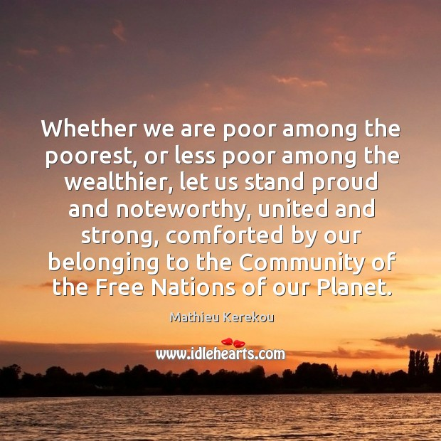 Whether we are poor among the poorest, or less poor among the wealthier, let us stand Image