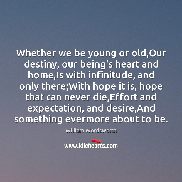 Whether we be young or old,Our destiny, our being's heart and William Wordsworth Picture Quote