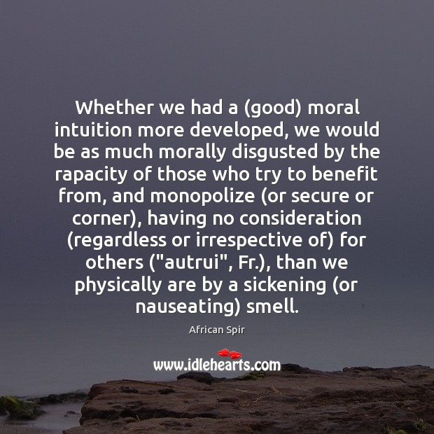 Whether we had a (good) moral intuition more developed, we would be African Spir Picture Quote