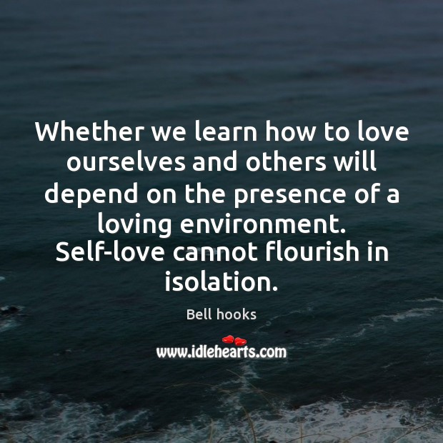 Image, Whether we learn how to love ourselves and others will depend on
