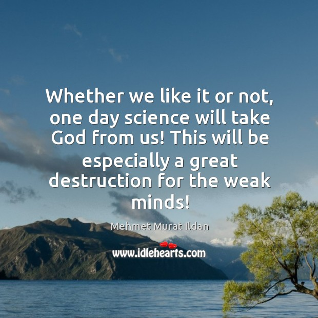Whether we like it or not, one day science will take God Image