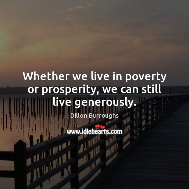 Image, Whether we live in poverty or prosperity, we can still live generously.