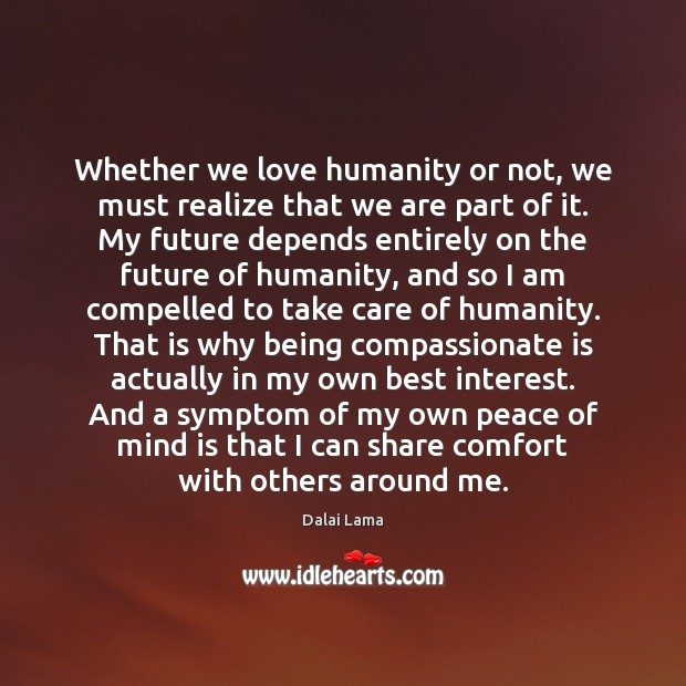 Image, Whether we love humanity or not, we must realize that we are