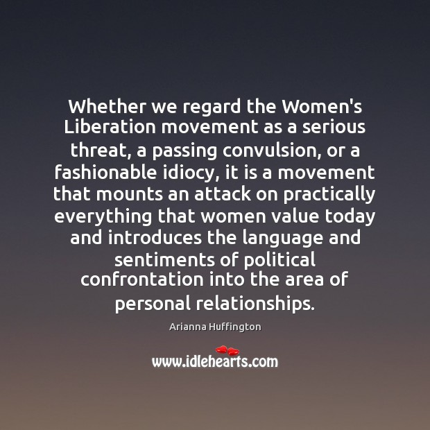 Whether we regard the Women's Liberation movement as a serious threat, a Image