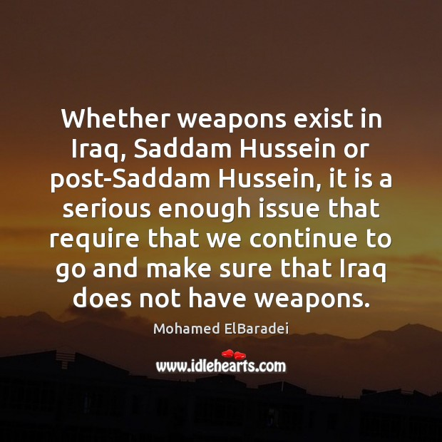 Whether weapons exist in Iraq, Saddam Hussein or post-Saddam Hussein, it is Image