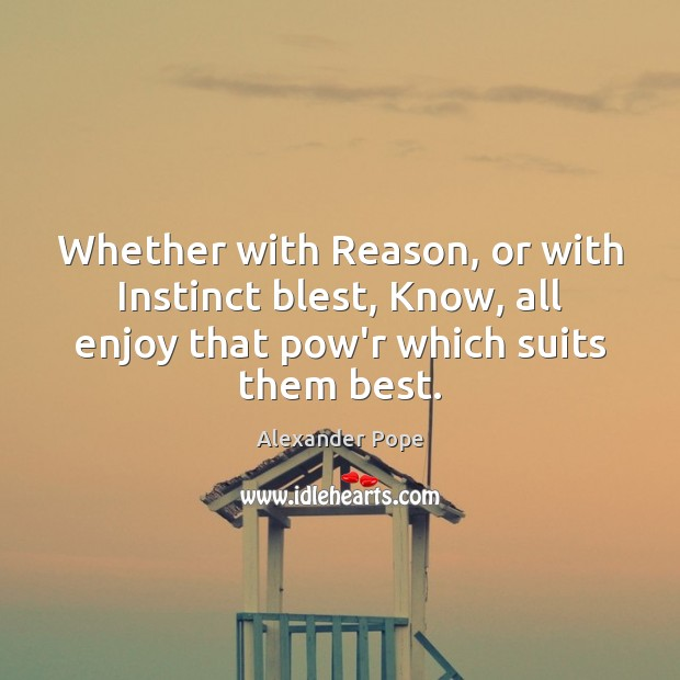Whether with Reason, or with Instinct blest, Know, all enjoy that pow'r Image