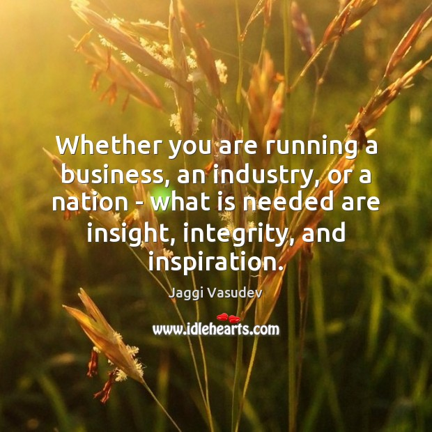 Jaggi Vasudev Picture Quote image saying: Whether you are running a business, an industry, or a nation –