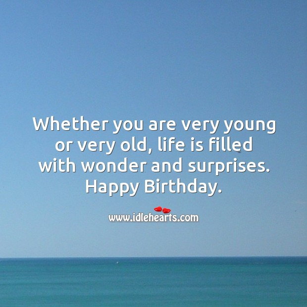 Whether you are very young or very old, life is filled with wonder and surprises. Image