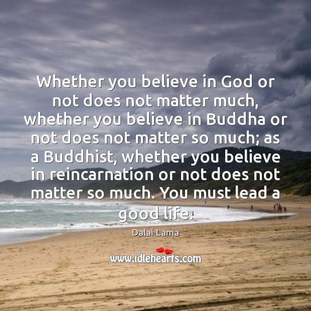 Whether you believe in God or not does not matter much, whether Image