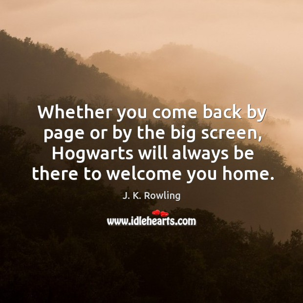Whether you come back by page or by the big screen, hogwarts will always be there to welcome you home. Image