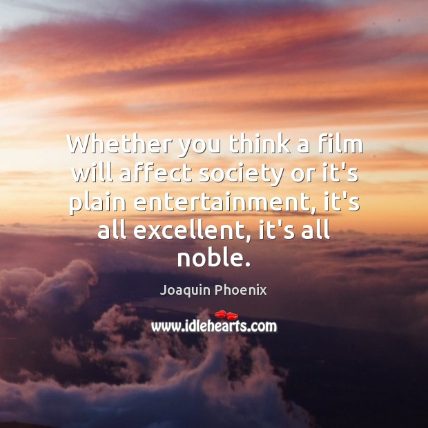 Whether you think a film will affect society or it's plain entertainment, Image