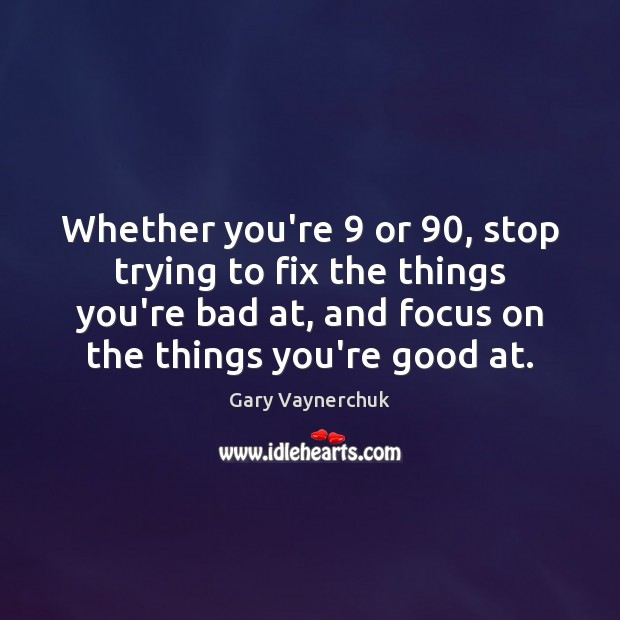 Whether you're 9 or 90, stop trying to fix the things you're bad at, Image