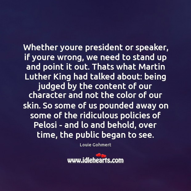 Whether youre president or speaker, if youre wrong, we need to stand Louie Gohmert Picture Quote