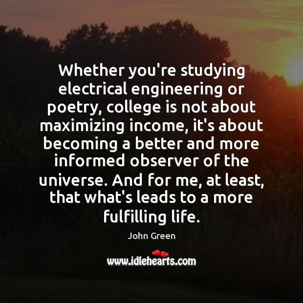 Whether you're studying electrical engineering or poetry, college is not about maximizing College Quotes Image