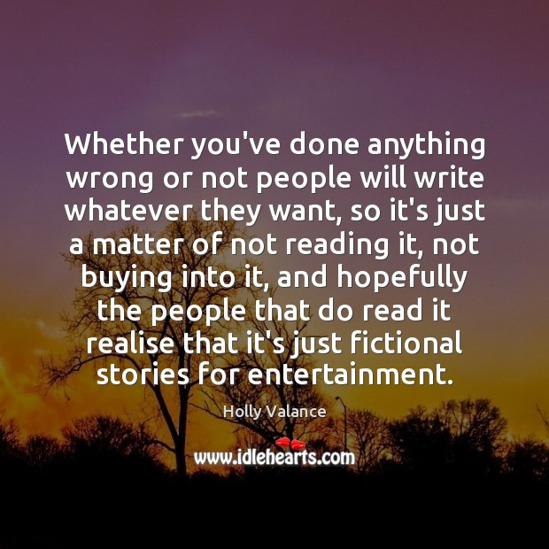 Image, Whether you've done anything wrong or not people will write whatever they
