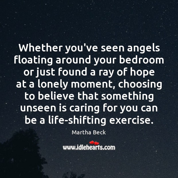 Whether you've seen angels floating around your bedroom or just found a Martha Beck Picture Quote